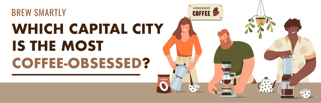 Which Capital City is the Most Coffee-Obsessed?